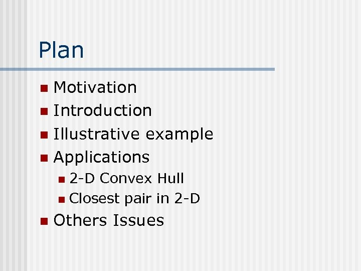 Plan Motivation n Introduction n Illustrative example n Applications n 2 -D Convex Hull
