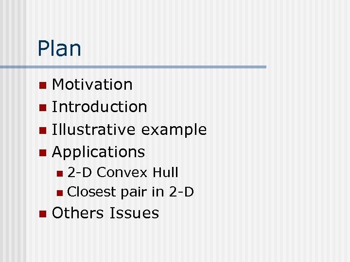 Plan Motivation n Introduction n Illustrative example n Applications n 2 -D Convex Hull