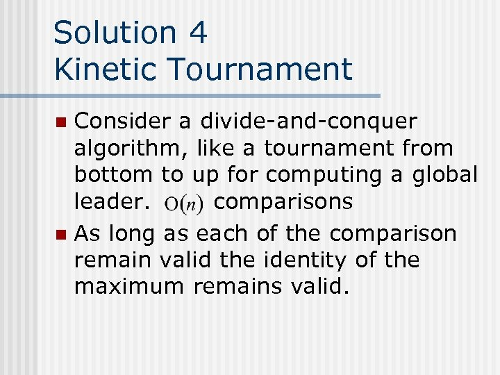Solution 4 Kinetic Tournament Consider a divide-and-conquer algorithm, like a tournament from bottom to