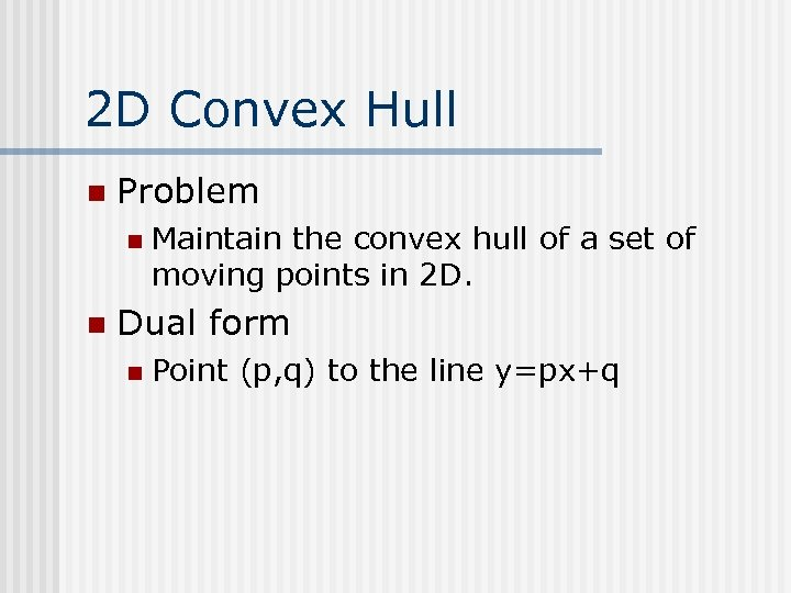 2 D Convex Hull n Problem n n Maintain the convex hull of a