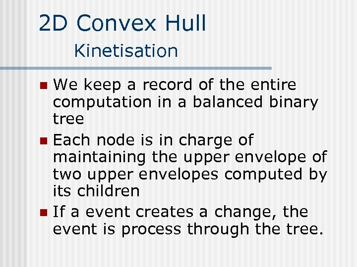 2 D Convex Hull Kinetisation We keep a record of the entire computation in