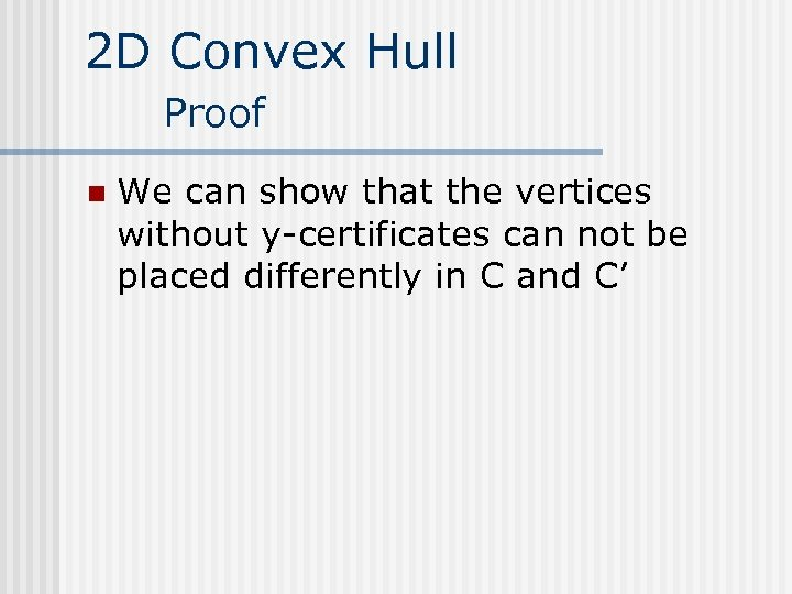 2 D Convex Hull Proof n We can show that the vertices without y-certificates
