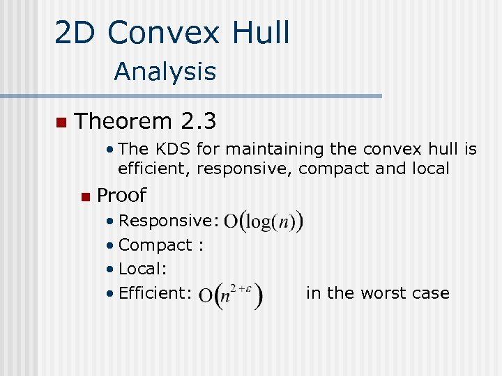 2 D Convex Hull Analysis n Theorem 2. 3 • The KDS for maintaining