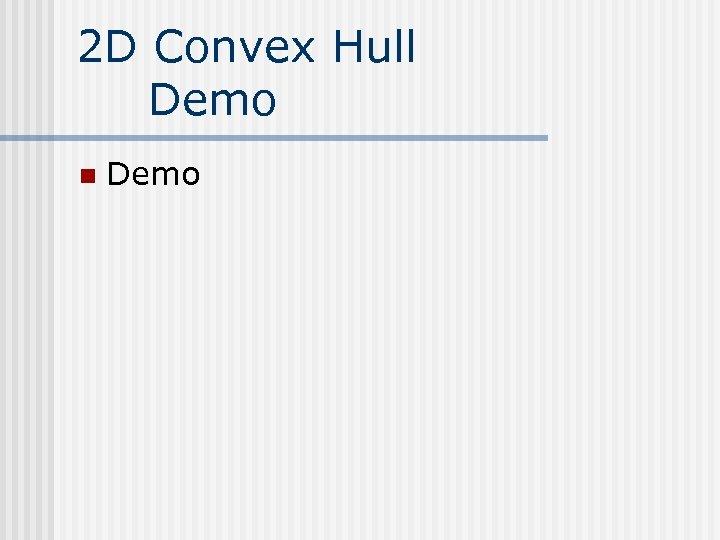 2 D Convex Hull Demo n Demo