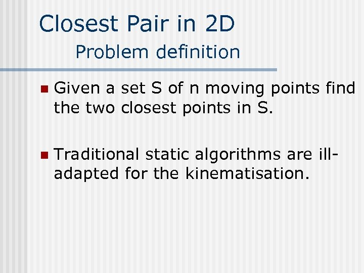 Closest Pair in 2 D Problem definition n Given a set S of n