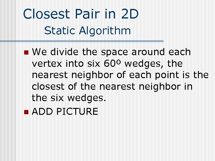 Closest Pair in 2 D Static Algorithm We divide the space around each vertex