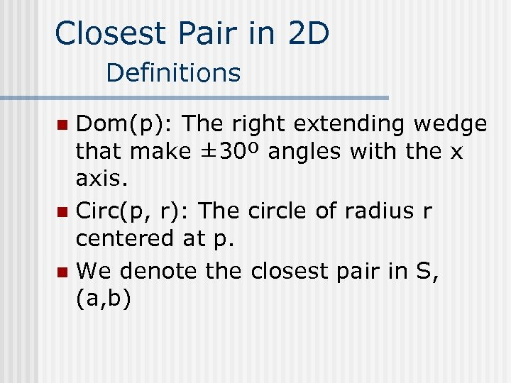 Closest Pair in 2 D Definitions Dom(p): The right extending wedge that make ±