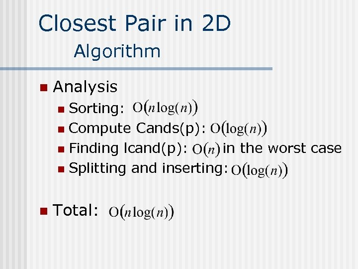 Closest Pair in 2 D Algorithm n Analysis Sorting: n Compute Cands(p): n Finding