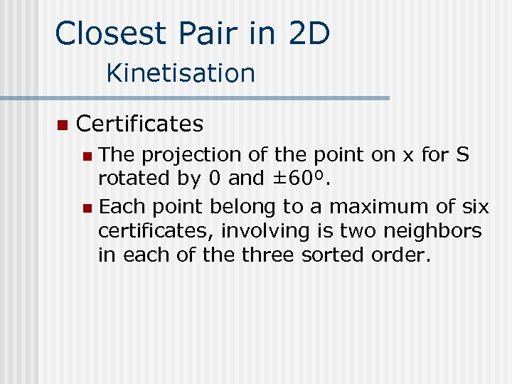 Closest Pair in 2 D Kinetisation n Certificates The projection of the point on