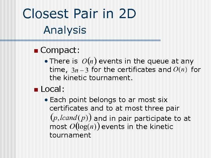 Closest Pair in 2 D Analysis n Compact: • There is events in the