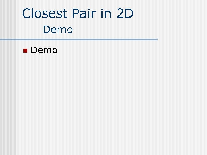 Closest Pair in 2 D Demo n Demo