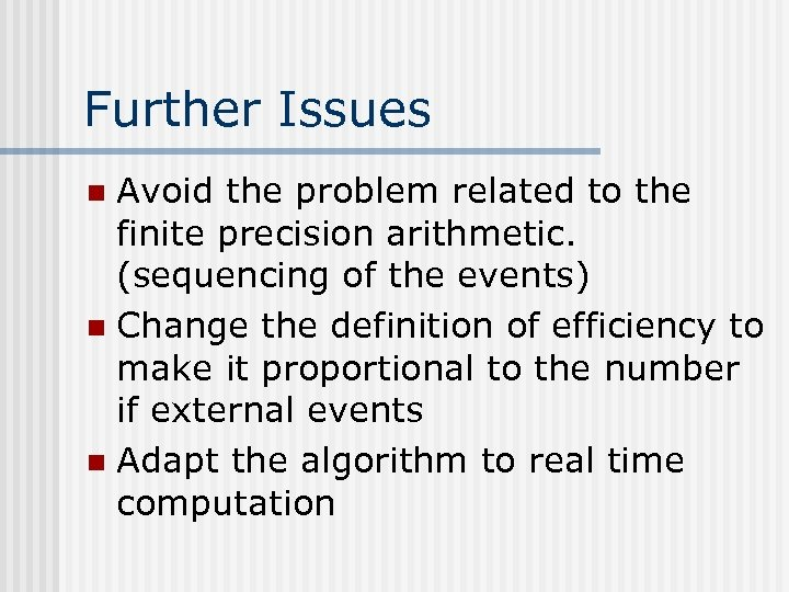 Further Issues Avoid the problem related to the finite precision arithmetic. (sequencing of the