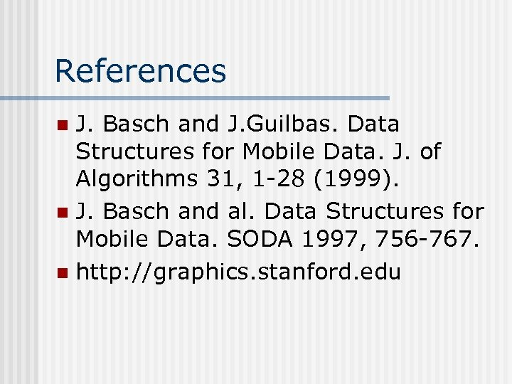 References J. Basch and J. Guilbas. Data Structures for Mobile Data. J. of Algorithms