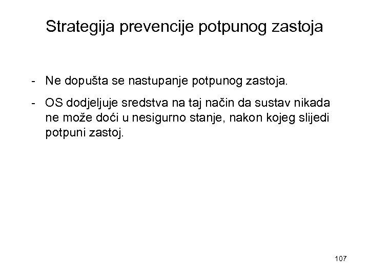 Strategija prevencije potpunog zastoja - Ne dopušta se nastupanje potpunog zastoja. - OS dodjeljuje