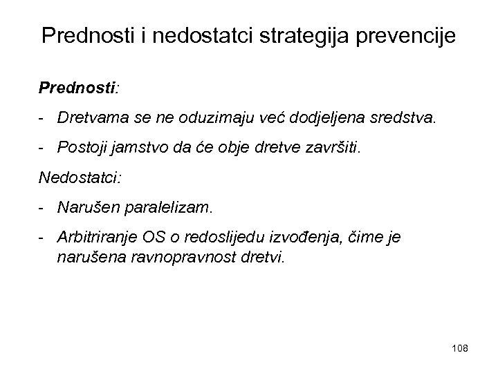Prednosti i nedostatci strategija prevencije Prednosti: - Dretvama se ne oduzimaju već dodjeljena sredstva.