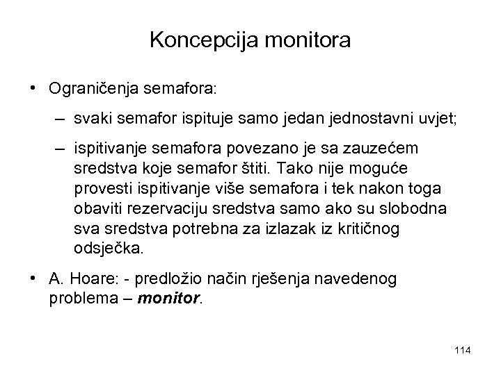 Koncepcija monitora • Ograničenja semafora: – svaki semafor ispituje samo jedan jednostavni uvjet; –