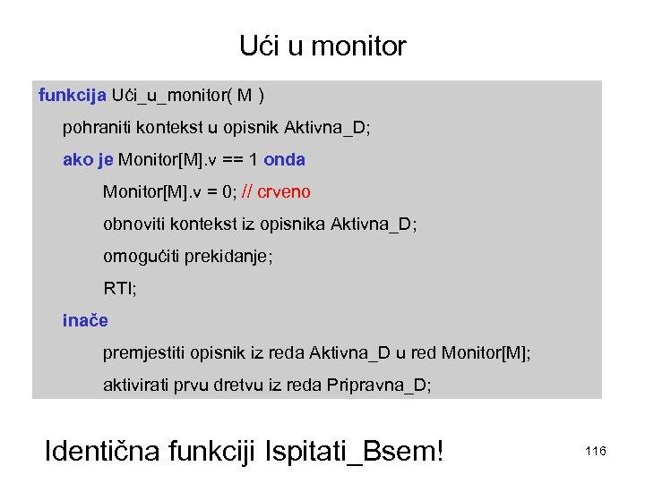 Ući u monitor funkcija Ući_u_monitor( M ) pohraniti kontekst u opisnik Aktivna_D; ako je