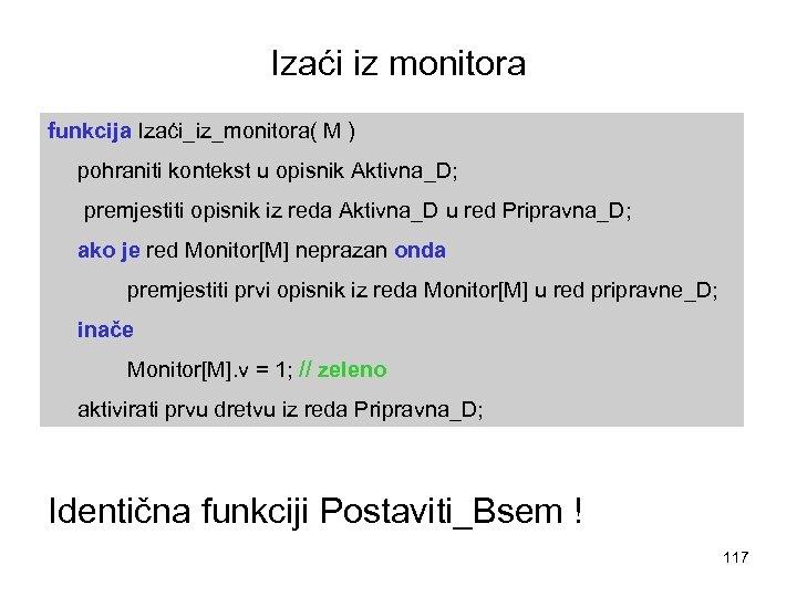 Izaći iz monitora funkcija Izaći_iz_monitora( M ) pohraniti kontekst u opisnik Aktivna_D; premjestiti opisnik