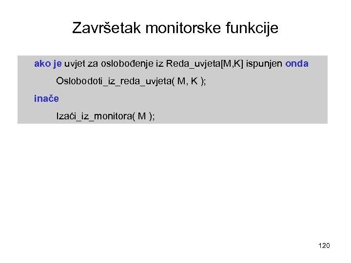 Završetak monitorske funkcije ako je uvjet za oslobođenje iz Reda_uvjeta[M, K] ispunjen onda Oslobodoti_iz_reda_uvjeta(