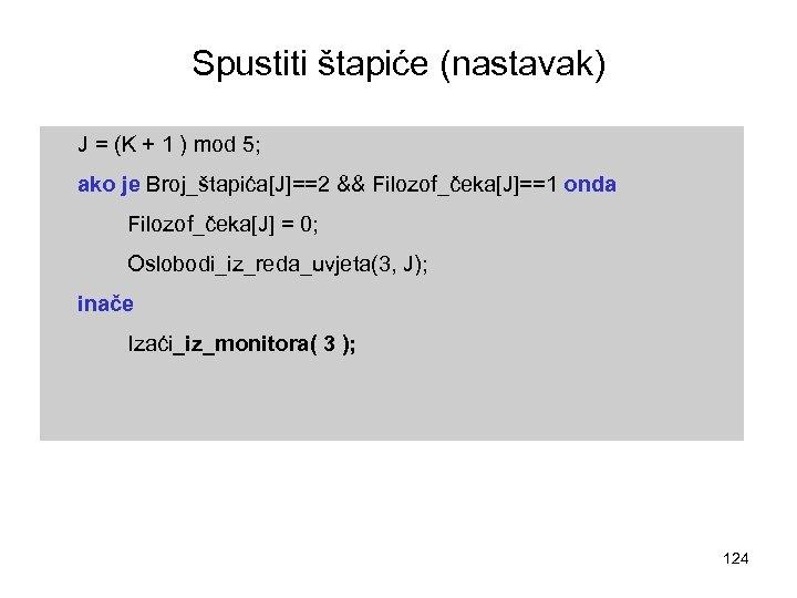 Spustiti štapiće (nastavak) J = (K + 1 ) mod 5; ako je Broj_štapića[J]==2