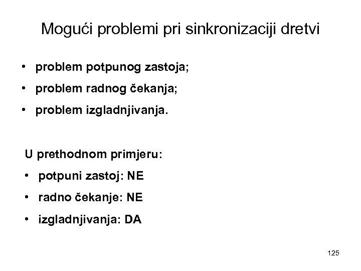 Mogući problemi pri sinkronizaciji dretvi • problem potpunog zastoja; • problem radnog čekanja; •