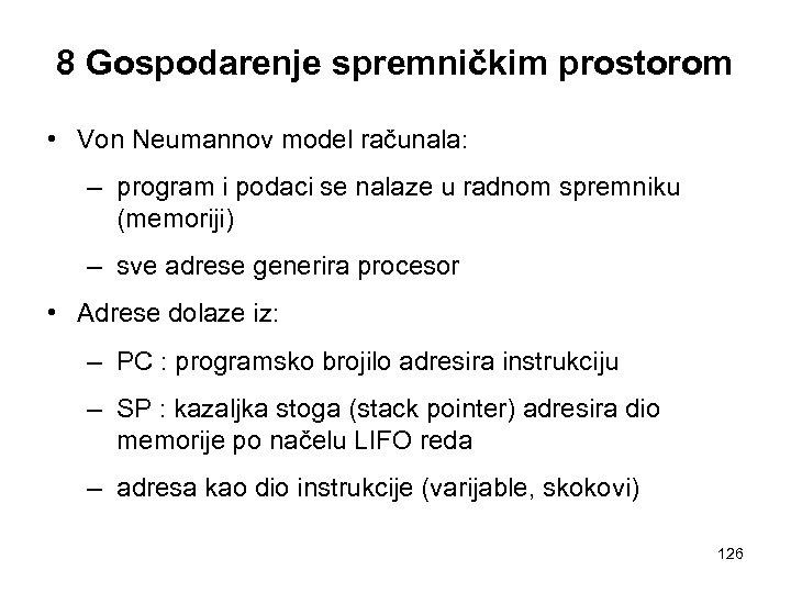 8 Gospodarenje spremničkim prostorom • Von Neumannov model računala: – program i podaci se