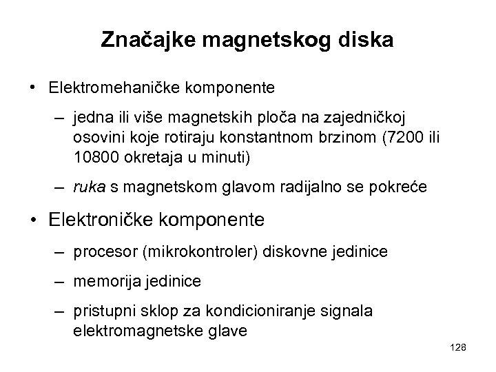 Značajke magnetskog diska • Elektromehaničke komponente – jedna ili više magnetskih ploča na zajedničkoj