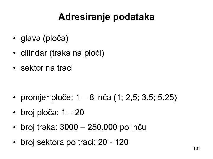 Adresiranje podataka • glava (ploča) • cilindar (traka na ploči) • sektor na traci