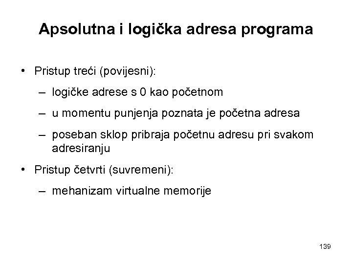 Apsolutna i logička adresa programa • Pristup treći (povijesni): – logičke adrese s 0