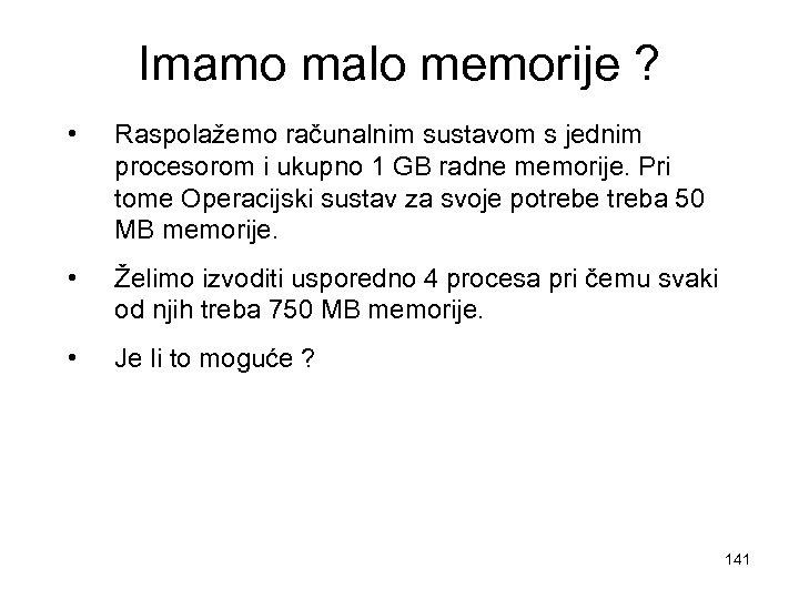Imamo malo memorije ? • Raspolažemo računalnim sustavom s jednim procesorom i ukupno 1
