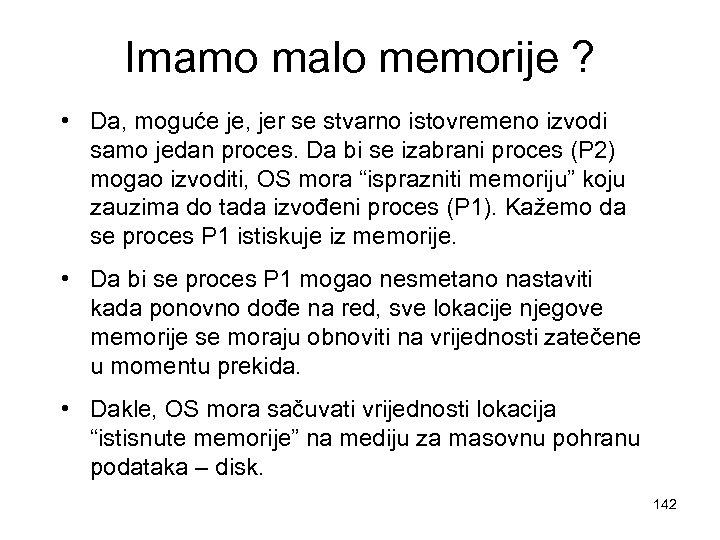 Imamo malo memorije ? • Da, moguće je, jer se stvarno istovremeno izvodi samo