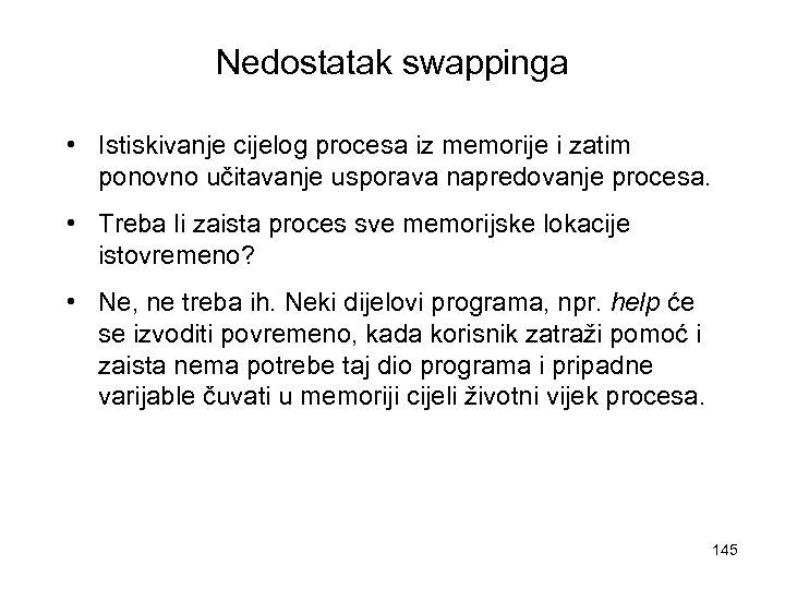 Nedostatak swappinga • Istiskivanje cijelog procesa iz memorije i zatim ponovno učitavanje usporava napredovanje