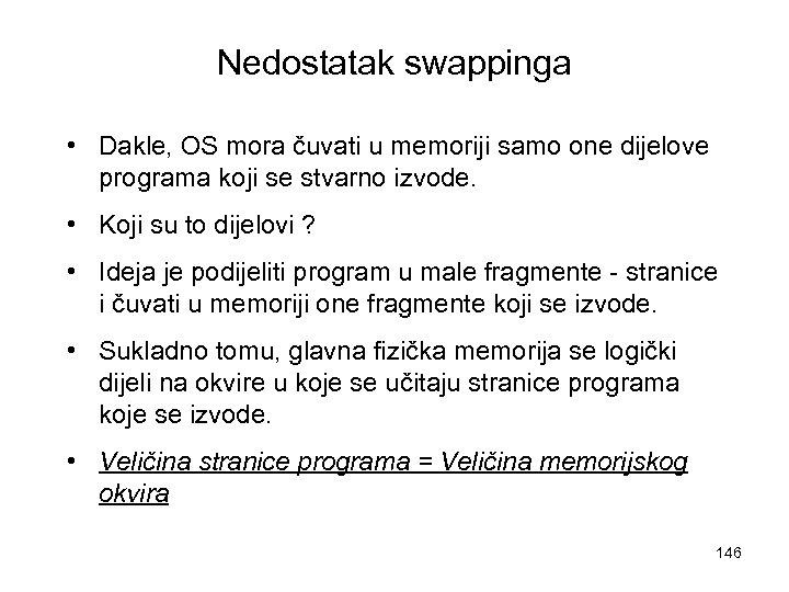 Nedostatak swappinga • Dakle, OS mora čuvati u memoriji samo one dijelove programa koji