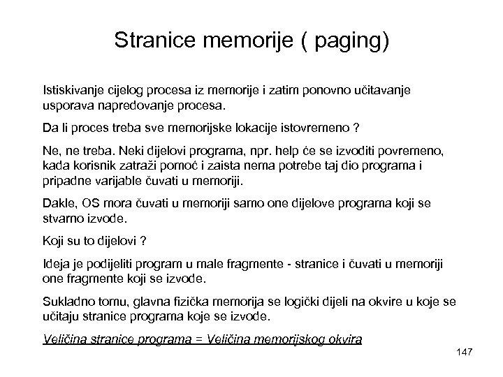 Stranice memorije ( paging) Istiskivanje cijelog procesa iz memorije i zatim ponovno učitavanje usporava