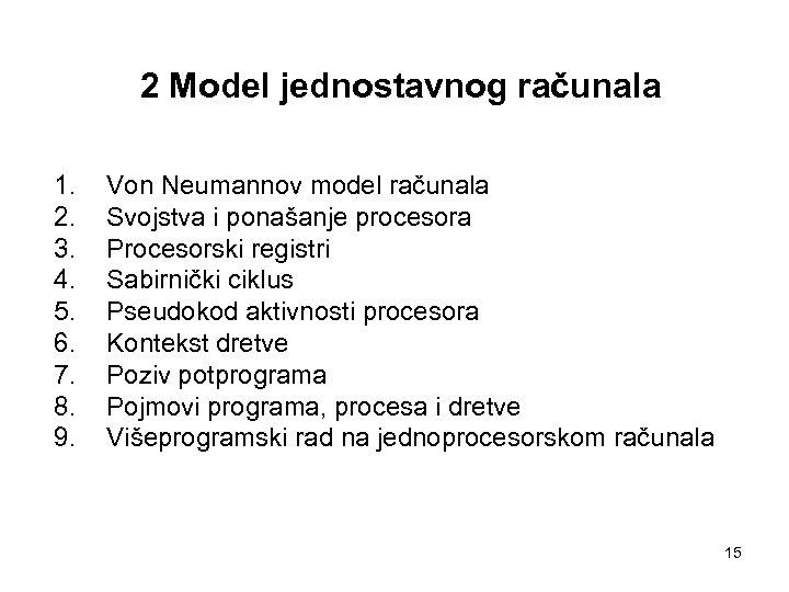 2 Model jednostavnog računala 1. 2. 3. 4. 5. 6. 7. 8. 9. Von