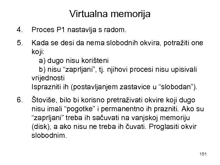 Virtualna memorija 4. Proces P 1 nastavlja s radom. 5. Kada se desi da