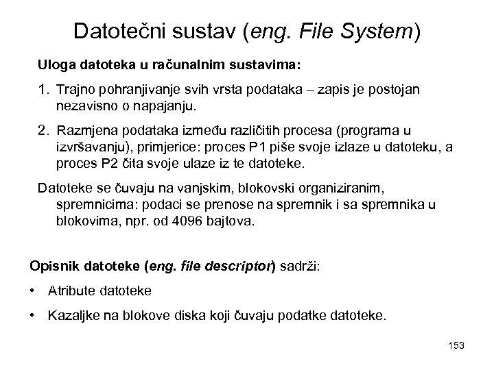 Datotečni sustav (eng. File System) Uloga datoteka u računalnim sustavima: 1. Trajno pohranjivanje svih