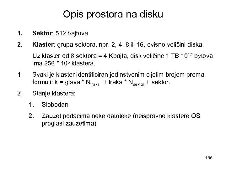 Opis prostora na disku 1. Sektor: 512 bajtova 2. Klaster: grupa sektora, npr. 2,