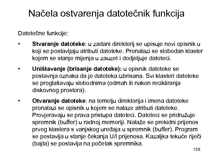Načela ostvarenja datotečnik funkcija Datotečne funkcije: • Stvaranje datoteke: u zadani direktorij se upisuje