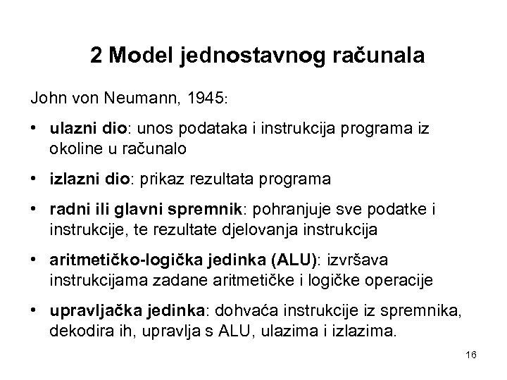 2 Model jednostavnog računala John von Neumann, 1945: • ulazni dio: unos podataka i