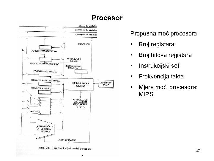 Procesor Propusna moć procesora: • Broj registara • Broj bitova registara • Instrukcijski set