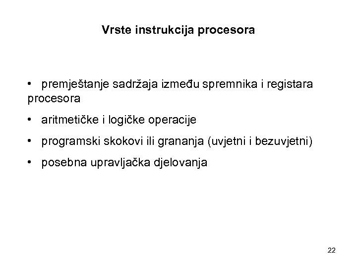 Vrste instrukcija procesora • premještanje sadržaja između spremnika i registara procesora • aritmetičke i