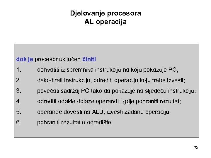 Djelovanje procesora AL operacija dok je procesor uključen činiti 1. dohvatiti iz spremnika instrukciju