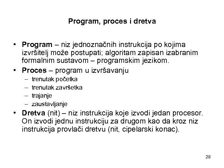 Program, proces i dretva • Program – niz jednoznačnih instrukcija po kojima izvršitelj može