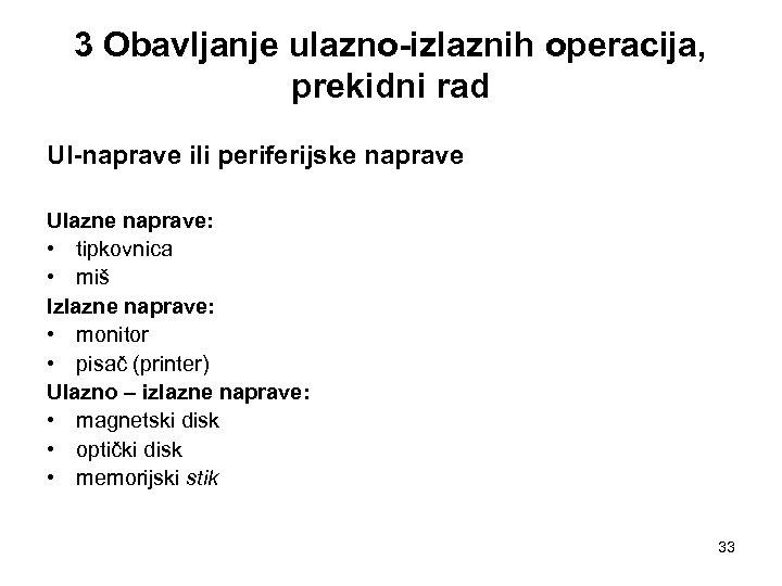 3 Obavljanje ulazno-izlaznih operacija, prekidni rad UI-naprave ili periferijske naprave Ulazne naprave: • tipkovnica