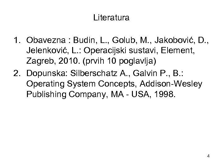 Literatura 1. Obavezna : Budin, L. , Golub, M. , Jakobović, D. , Jelenković,