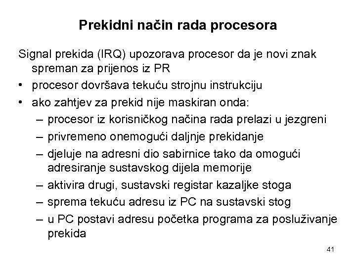 Prekidni način rada procesora Signal prekida (IRQ) upozorava procesor da je novi znak spreman