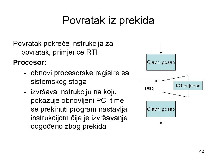 Povratak iz prekida Povratak pokreće instrukcija za povratak, primjerice RTI Procesor: - obnovi procesorske