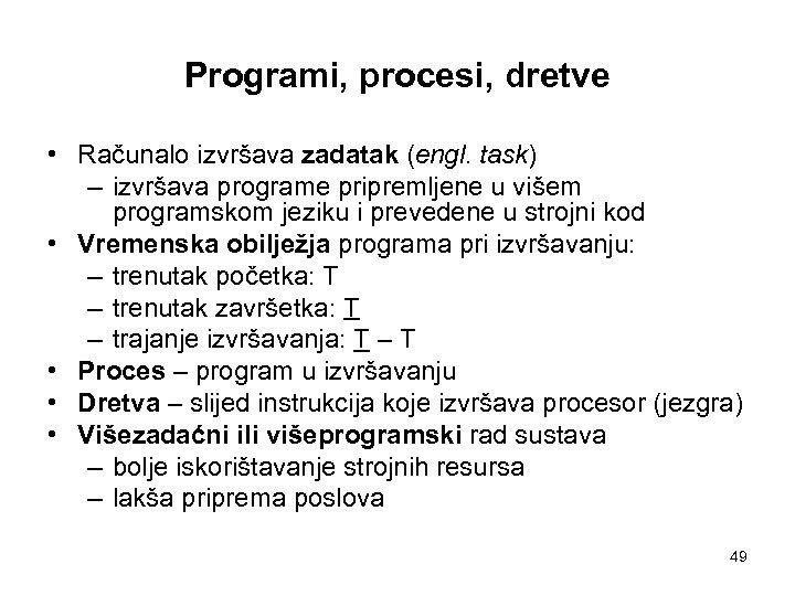 Programi, procesi, dretve • Računalo izvršava zadatak (engl. task) – izvršava programe pripremljene u