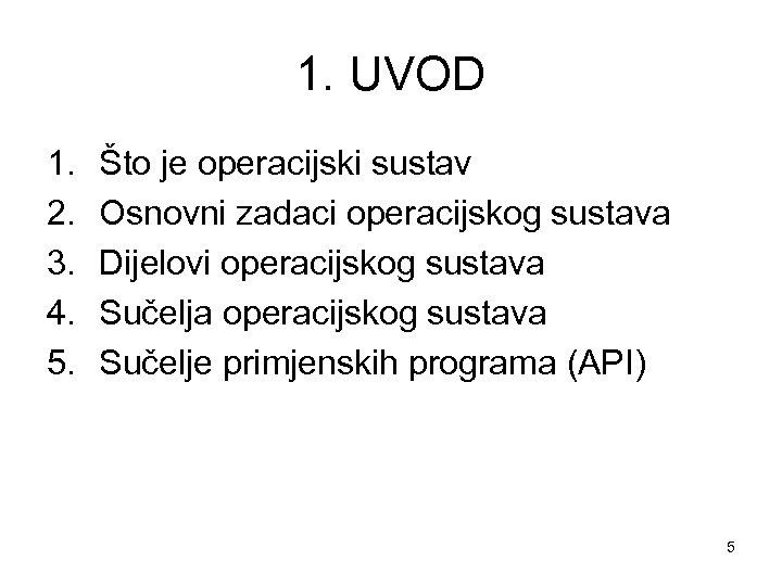 1. UVOD 1. 2. 3. 4. 5. Što je operacijski sustav Osnovni zadaci operacijskog